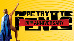 Australia's greatest theatrical export, Puppetry Of The Penis is celebrating their 20th Anniversary with the hilarious Greatest Bits Tour.