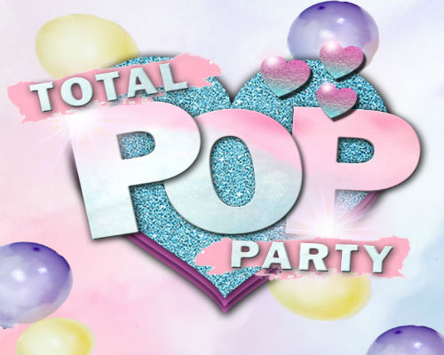TOTAL POP PARTY!