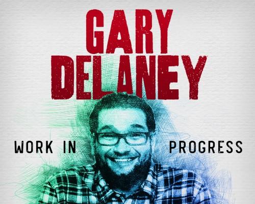 """GARY DELANEY """"WORK IN PROGRESS TOUR"""""""